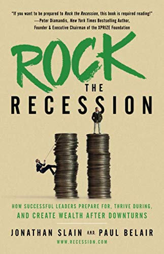Rock the Recession: How Successful Leaders Prepare for, Thrive During, and Create Wealth After Downturns (Best Business During Recession)