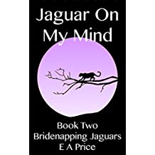 Jaguar On My Mind: Book Two - Bridenapping Jaguars