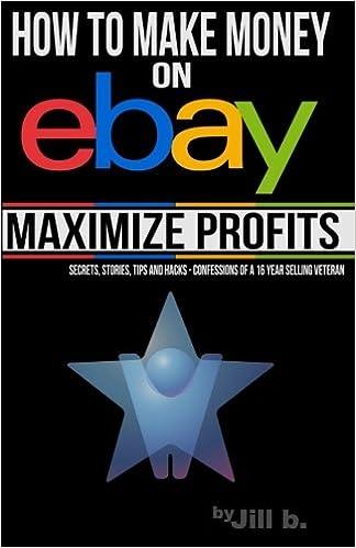 How To Make Money On Ebay Maximize Profits Secrets Stories Tips And Hacks Confessions Of A 16 Year Ebay Veteran Volume 2 B Jill Bong Jill 9781534745063 Amazon Com Books