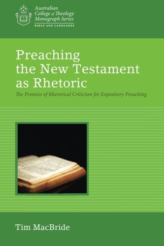 Read Online Preaching the New Testament as Rhetoric: The Promise of Rhetorical Criticism for Expository Preaching (Australian College of Theology Monograph Series) ebook