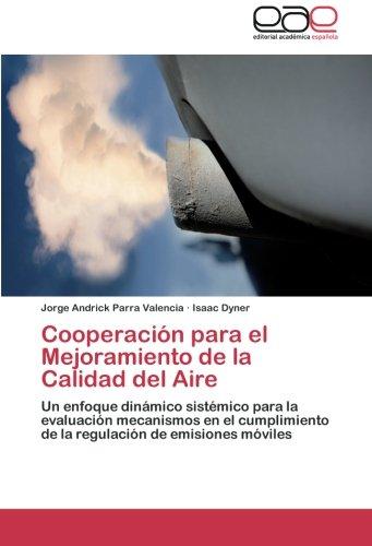Cooperacin para el Mejoramiento de la Calidad del Aire: Un enfoque dinmico sistmico para la evaluacin mecanismos en el cumplimiento de la regulacin de emisiones mviles (Spanish Edition)