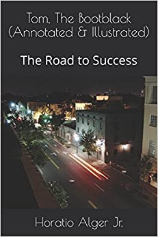 Book Tom, The Bootblack (Annotated & Illustrated): The Road to Success