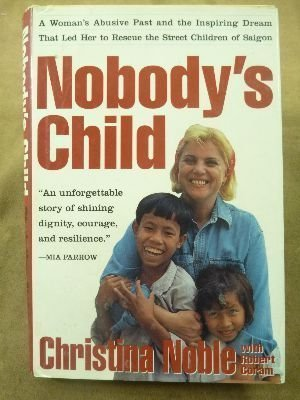Book cover from Nobodys Child: A Womans Abusive Past and the Inspiring Dream That Led Her to Rescue the Street Children of Saigon by Christina Noble