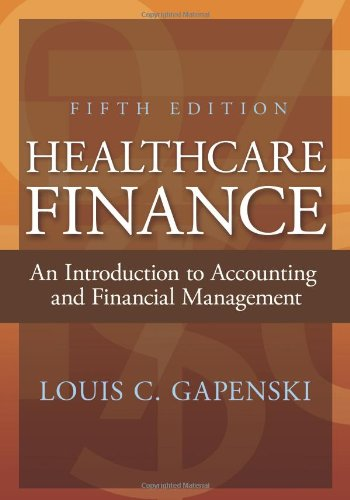 Healthcare Finance: An Introduction to Accounting and Financial Management, Fifth Edition