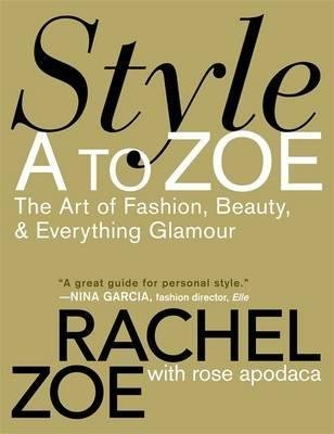 BY Zoe, Rachel ( Author ) [{ Style A to Zoe: The Art of Fashion, Beauty, & Everything Glamour By Zoe, Rachel ( Author ) Sep - 04- 2008 ( - Style Rachel Zoe