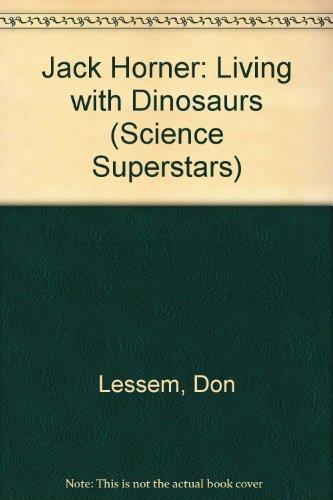 Jack Horner: Living With Dinosaurs (Science Superstars)