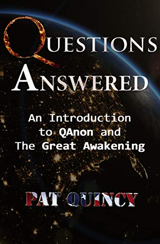 Questions Answered: An Introduction to QAnon and the Great Awakening by [Quincy, Pat]