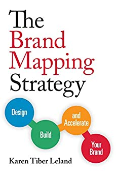The Brand Mapping Strategy: Design, Build, and Accelerate Your Brand by [Leland, Karen]