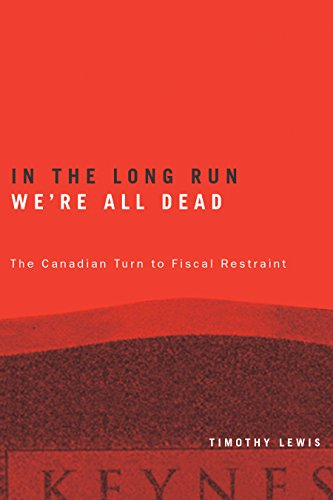 In the Long Run We're All Dead: The Canadian Turn to Fiscal Restraint