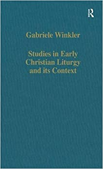 Book Studies in Early Christian Liturgy and its Context: Byzantium, Syria, Armenia (Variorum Collected Studies)