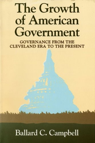 The Growth of American Government: Governance from the Cleveland Era to the Present (Interdisciplinary Studies in Histor