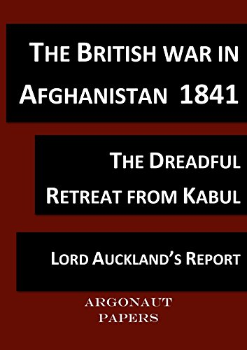 [British War in Afghanistan 1841, (Argonaut Papers 11) compiled from contemporary accounts with notes and glossary: The retreat and the massacre of the British Army from Kabul] (Retreat Paper)