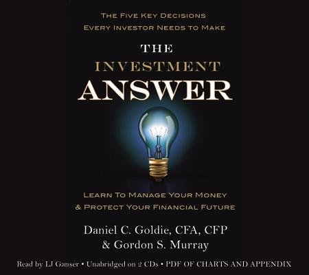 [ THE INVESTMENT ANSWER: LEARN TO MANAGE YOUR MONEY & PROTECT YOUR FINANCIAL FUTURE - Compact Disc ] Goldie, Daniel C ( AUTHOR ) Jan - 25 - 2011 [ Compact Disc ]