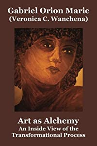 Art as Alchemy: An Inside View of the Transformational Process