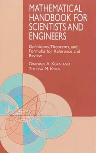 (Mathematical Handbook for Scientists and Engineers: Definitions, Theorems, and Formulas for Reference and Review (Dover Civil and Mechanical Engineering))