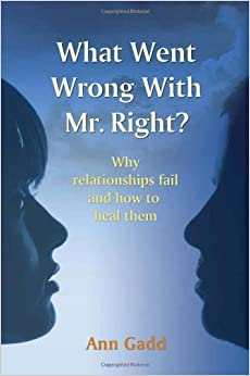 What Went Wrong with Mr. Right: Why Relationships Fail and How to ...