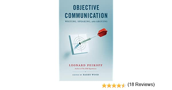 Objective communication writing speaking and arguing kindle objective communication writing speaking and arguing kindle edition by leonard peikoff barry wood politics social sciences kindle ebooks fandeluxe Images