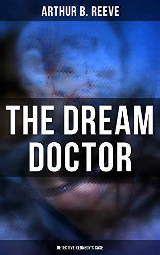 The Dream Doctor: Detective Kennedy's Case: Professor Craig Kennedy Detective Novel