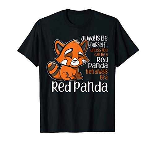 Always Be Yourself Unless You Can Be a Red Panda  T-Shirt -