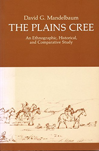 The Plains Cree: An Ethnographic, Historical, & Comparative Study (Canadian Plains Studies)