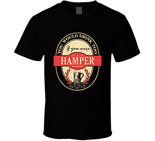 You Would Drink Too If You Were a Hamper Beer Label Name Worn Look T Shirt S Black