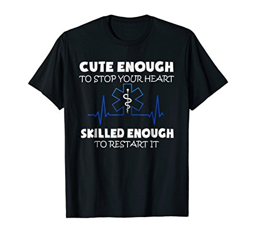- Cute Enough To Stop Your Heart EMT Skilled Enough To Restart
