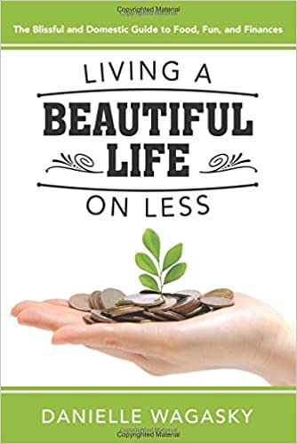 Living a Beautiful Life on Less: The Blissful and Domestic Guide to Food, Fun, and Finances
