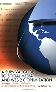 A Survival Guide to Social Media and Web 2.0 Optimization: Strategies, Tactics, and Tools for Succeeding in the Social Web