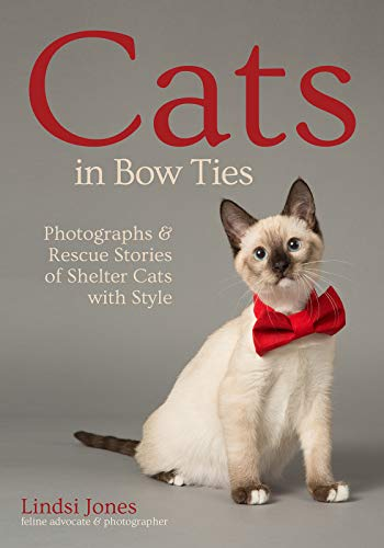 Book Cover: Cats in Bow Ties: Photographs & Rescue Stories of Shelter Cats with Style