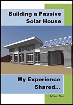 Building a Passive Solar House: My Experience Shared by [Allen, Tracey]