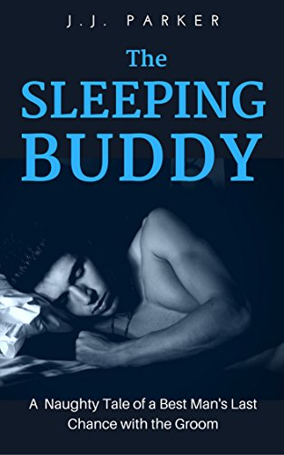 The Sleeping Buddy: A Naughty Tale of a Best Man's Last Chance with the Groom