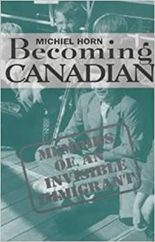 Becoming Canadian: Memoirs of an Invisible Immigrant