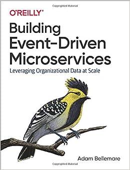 Building Event Driven Microservices Leveraging Organizational Data At Scale Bellemare Adam 9781492057895 Amazon Com Books