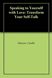 Speaking to Yourself with Love: Transform Your Self-Talk