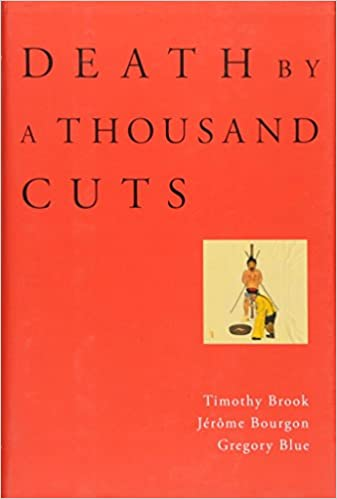 Death by a Thousand Cuts: Timothy Brook, Jérôme Bourgon, Gregory ...
