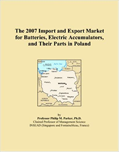 Lataa nook-kirjat ilmaiseksi The 2007 Import and Export Market for Batteries, Electric Accumulators, and Their Parts in Poland 0546141722 PDF ePub MOBI