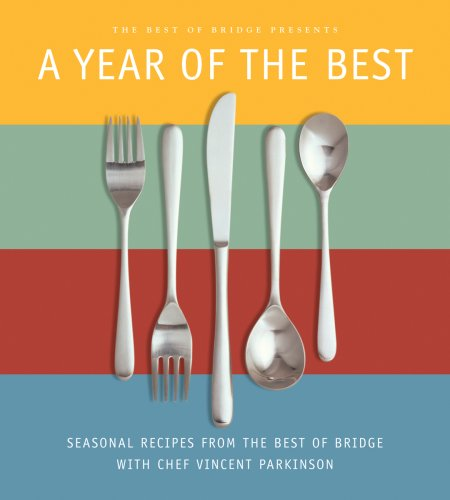 The Best of Bridge Presents - A Year of the Best by Chef Vincent Parkinson, Helen Miles, Linda Jacobson, Val Robinson, Mary Harpen, Joan Wilson, Karen Brimecombe