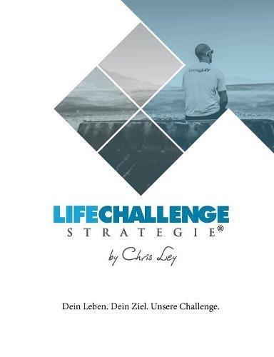 Die Life Challenge Strategie: Dein Leben. Dein Ziel. Unsere Challenge.