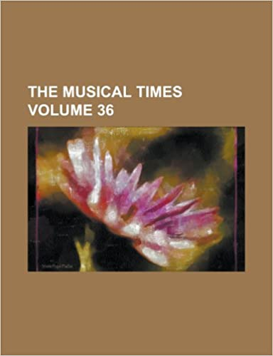 The Musical times Volume 36