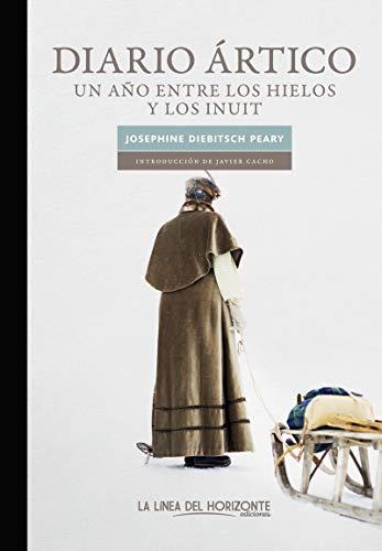 Diario ártico: Un año entre los hielos y los inuit (Solvitur Ambulando) por Diebitsch Peary, Josephine,Cacho Gómez, Javier,Martínez LLorca, Ricardo
