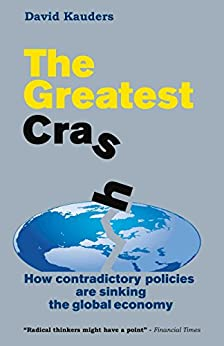 The Greatest Crash: How contradictory policies are sinking the global economy (English Edition) de [Kauders, David]
