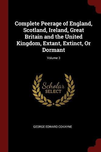 Complete Peerage of England, Scotland, Ireland, Great Britain and the United Kingdom, Extant, Extinct, Or Dormant; Volume 3