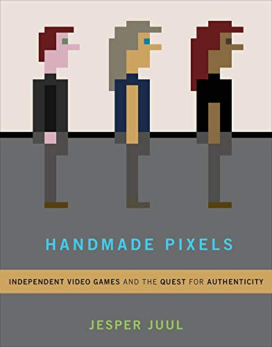 Handmade Pixels: Independent Video Games and the Quest for Authenticity (The MIT Press) por The Royal Danish Academy of Fine Arts) Juul, Jesper (Associate Professor