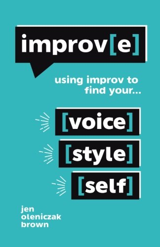 Improv(e): Using Improv to Find Your Voice, Style, and - Find Style