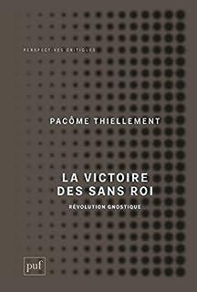 La victoire des Sans Roi : révolution gnostique, Thiellement, Pacôme