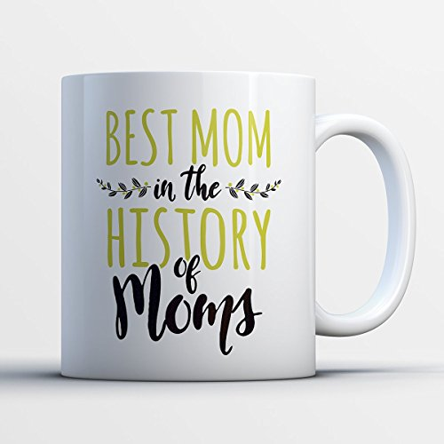 Teresa And Joe Halloween Costume (Best Mom History Coffee Mug - Best Mom In The History Of Moms - Funny 11 oz White Ceramic Tea Cup - Humorous and Cute Mother Gifts with Best Mom History Sayings)