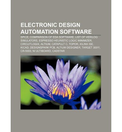 - { [ ELECTRONIC DESIGN AUTOMATION SOFTWARE: SPICE, COMPARISON OF EDA SOFTWARE, LIST OF VERILOG SIMULATORS, ESPRESSO HEURISTIC LOGIC MINIMIZER ] } Source Wikipedia ( AUTHOR ) Aug-13-2011 Paperback