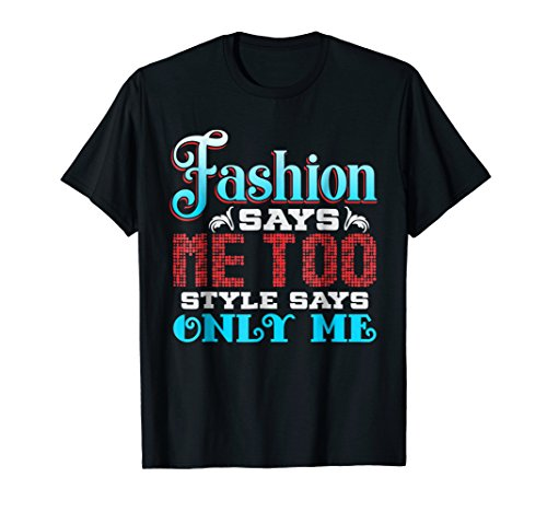 Eastbay T Shirts Fashion Says Me Too Style Says Only Me T Shirt For Sale