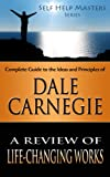 Self Help Masters - Dale Carnegie: A Review of Life Changing Works (Self Help Masters Series)