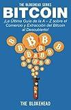 Bitcoin ¡La Última Guía de la A – Z sobre el Comercio y Extracción del Bitcoin, al Descubierto! (Spanish Edition)